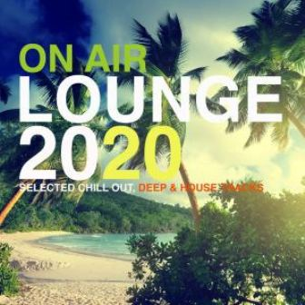 VA – On Air Lounge 2020 (Selected Chill Out, Deep & House Tracks)