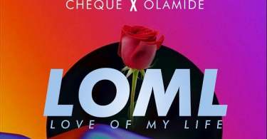 Download MP3: Cheque ft. Olamide – LOML (Love Of My Life)