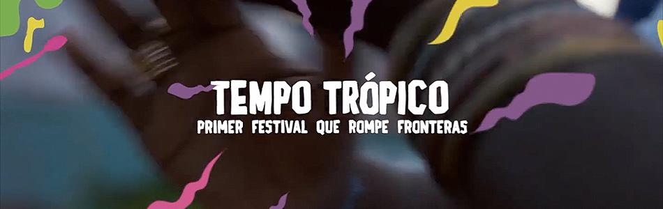 Tempo Trópico : un festival que rompe fronteras