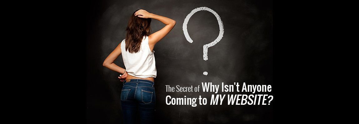 What Are The Secrete Why Isn't Anyone Coming to My Website?