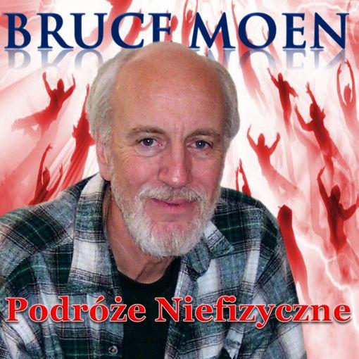 Bruce Moen - Podróże Niefizyczne