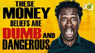 5 Dangerous Beliefs People Have about Money – that keep them poor