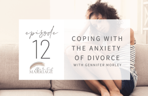 Coping with The Anxiety of Divorce with Gennifer Morley | Ep 12