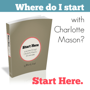 Start Here: Where to start with Charlotte Mason -- 20 principles study