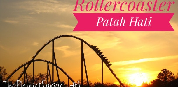 The Playlist Series – Rollercoaster Patah Hati