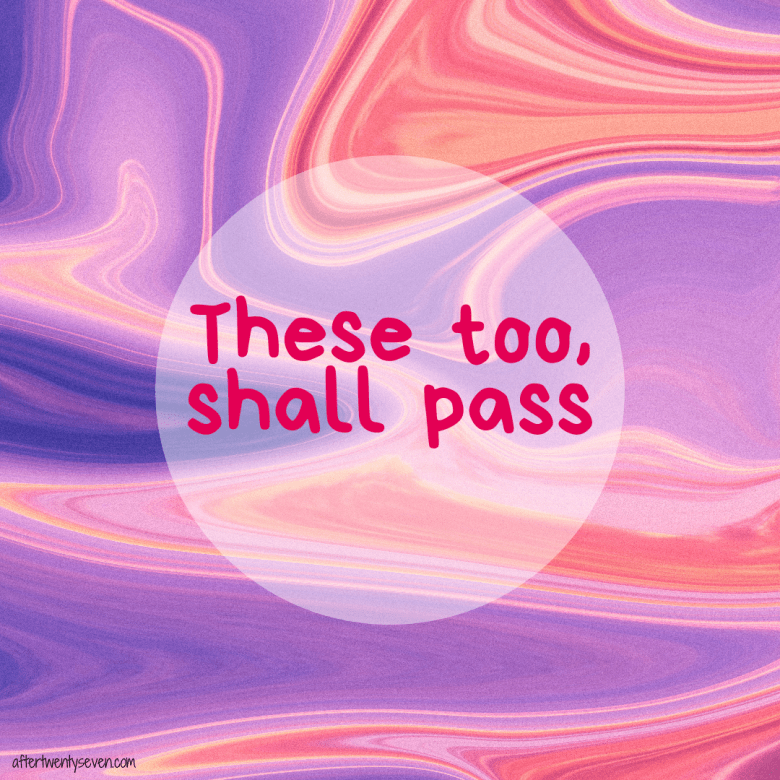 These too, shall pass