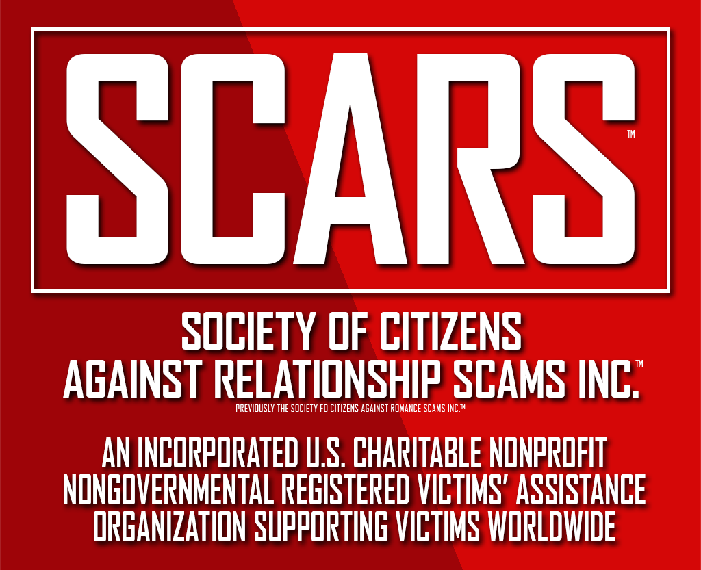 SCARS - The Society of Citizens Against Relationship Scams Inc. - A Nonprofit Online Crime Victims' Assistance & Support, Advocacy, and Educational Organization Supporting Victims Worldwide