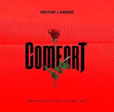 DOWNLOAD : Vector Ft Davido – Comfort (Prod by Vstix & EFF)
