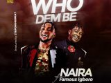 Oluwa Naira ft.  Famous Igboro – Who Dem Be