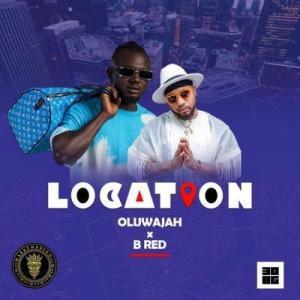 Oluwajah ft. B-Red – Location
