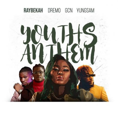 Raybekah – Youths Anthem Ft. Dremo, Yungsam, GCN