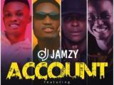 Dj Jamzy Ft. Decoded, Easy Boy & Yung Effissy – Account