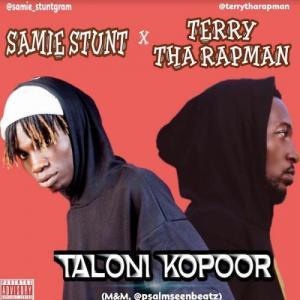 Samie Stunt Ft. Terry Tha Rapman – Taloni KoPoor