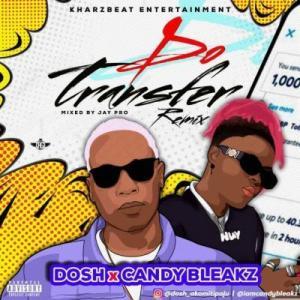 Dosh – Do Transfer (Remix) Ft. Candy Bleakz