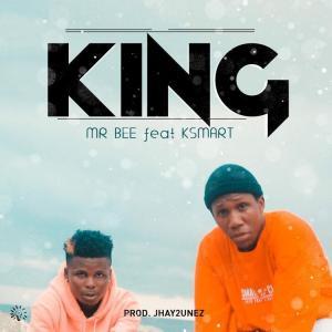 Mr Bee ft. Ksmart – King (Music +Video)