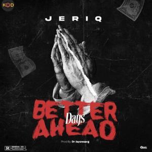 Jeriq – Better Days Ahead