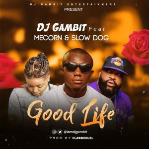 DJ Gambit Ft. Mecorn x Slow Dog – Good Life