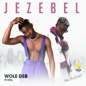 Wole DSB – Jezebel Ft. Lyta