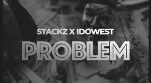 Stackz – Problem ft. Idowest