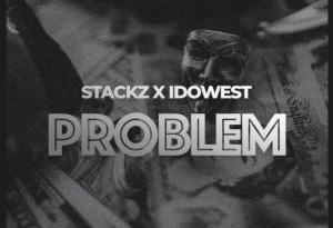 Stackz – Problem ft. Idowest
