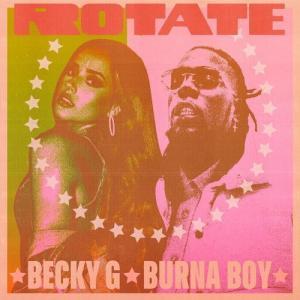 LYRICS: Becky G – Rotate ft. Burna Boy