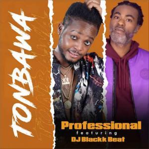 Professional Ft. DJ Blackk Beat – TonBawa