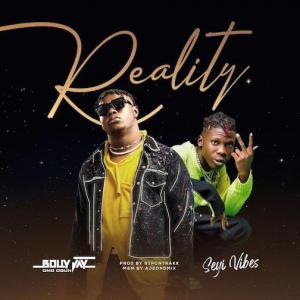 Bolly Jay – Reality Ft. Seyi Vibez