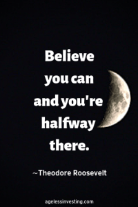 "A half moon in a black sky, headline quote, ""Believe you can and you're halfway there."" by Theodore Roosevelt"