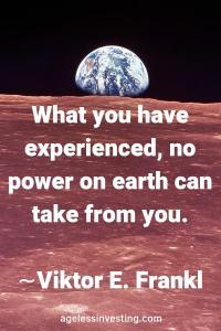 "The Earth rising over the horizon of the moon's surface, quote ""What you have experienced, no power on earth can take from you."" -Viktor E. Frankl"