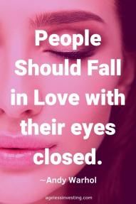 """A Woman with her eyes closed, quote """"People should fall in love with their eyes closed."""" -Andy Warhol, agelessinvesting"""