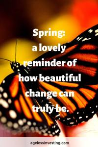 """A monarch butterfly, quote """"Spring: a lovely reminder of how beautiful change can truly be."""" agelessinvesting.com"""