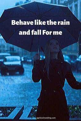 """A woman holding an umbrella in the rain, quote """"behave like the rain and fall for me"""""""