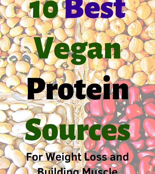 10 Best Vegan Protein Sources For Weight Loss and Muscle