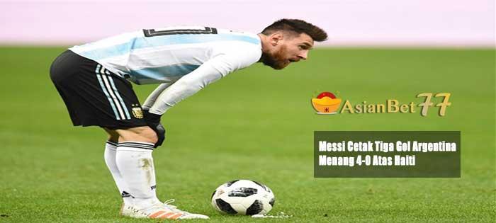 Messi Cetak Tiga Gol Argentina Menang 4-0 Atas Haiti - Agen Bola Piala Dunia 2018