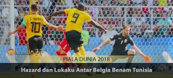 Hazard dan Lukaku Antar Belgia Benam Tunisia Agen Bola Piala Dunia 2018