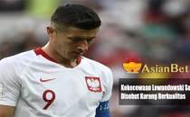 Kekecewaan Lewandowski Saat Polandia Disebut Kurang Berkualitas - Agen Bola Piala Dunia 2018