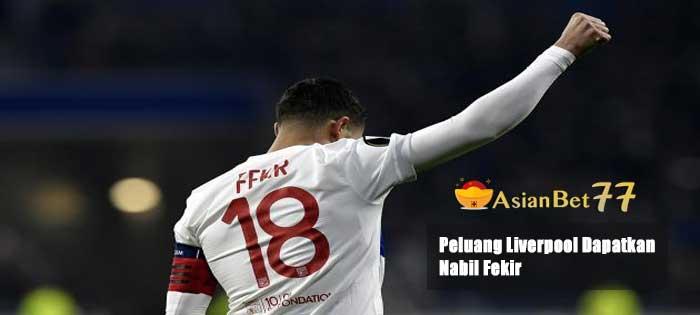 Peluang Liverpool Dapatkan Nabil Fekir - Agen Bola Piala Dunia 2018