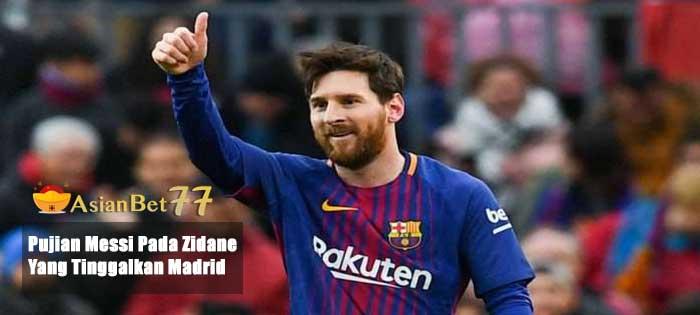 Pujian Messi Pada Zidane Yang Tinggalkan Madrid - Agen Bola Piala Dunia 2018