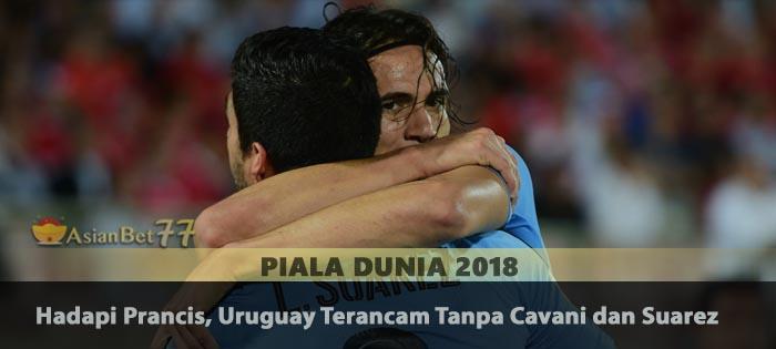 Hadapi Prancis, Uruguay Terancam Tanpa Cavani dan Suarez Agen Bola Piala Dunia 2018