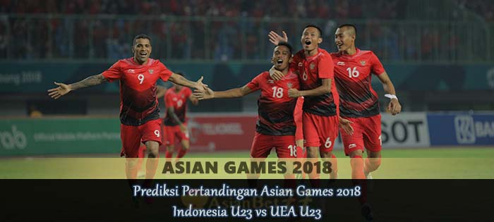 Prediksi Pertandingan Asian Games 2018 Indonesia U23 vs UEA U23 Agen bola online