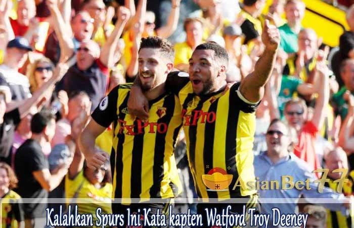 Kalahkan-Spurs-Ini-Kata-kapten-Watford-Troy-Deeney