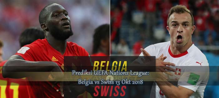 Prediksi UEFA Nations League Belgia vs Swiss 13 Okt 2018 Agen bola online