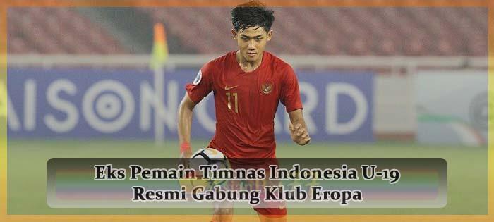Eks Pemain Timnas Indonesia U-19 Resmi Gabung Klub Eropa Agen bola online