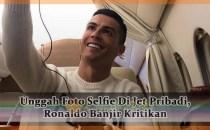 Unggah Foto Selfie Di Jet Pribadi, Ronaldo Banjir Kritikan Agen bola online