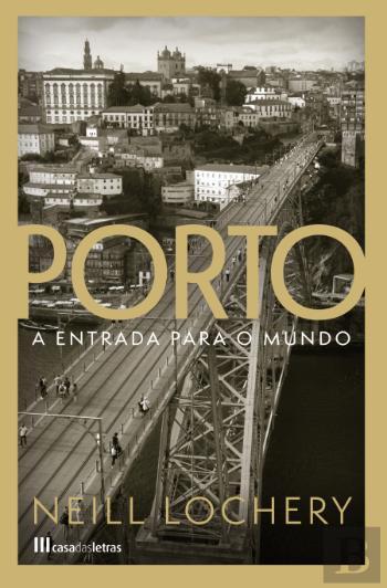 Porto - A Entrada para o Mundo de Neill Lochery