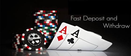 fast deposit and withdraw