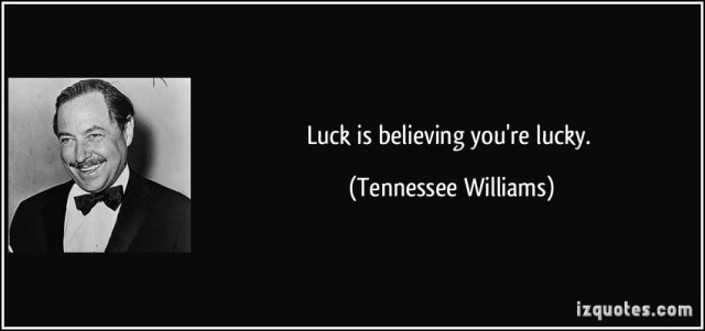 quote-luck-is-believing-you-re-lucky-tennessee-williams-199155