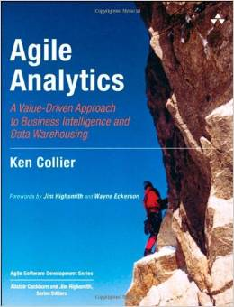 Agile Analytics: A Value-Driven Approach to Business Intelligence and Data Warehousing