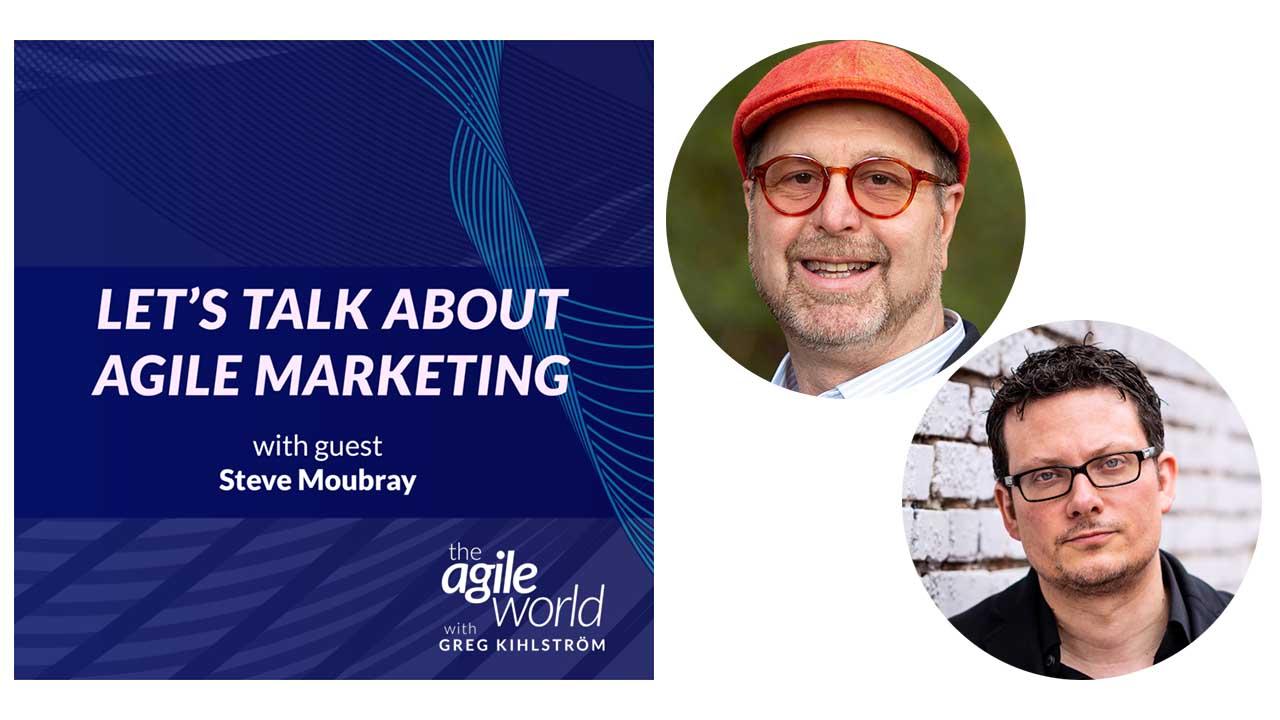 Agile Marketing with Steve Moubray and Greg Kilstrom