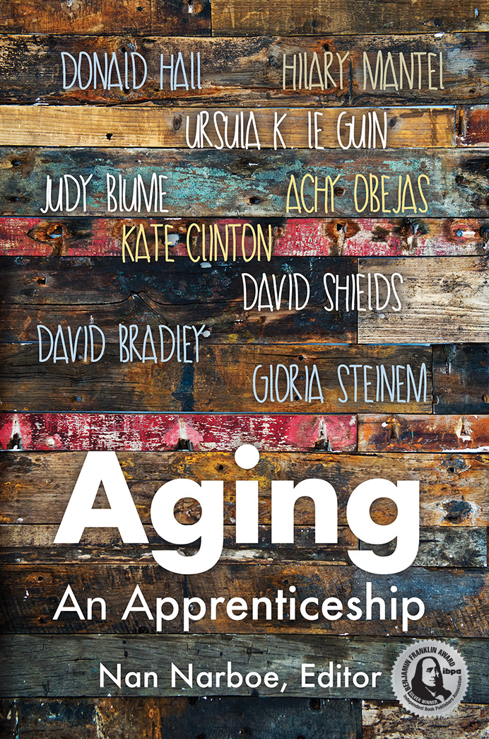 Aging An Apprenticeship An Intimate And Lyrical Account Of Aging Through The Decades